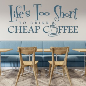 Life's Too Short To Drink Cheap Coffee Wall Sticker Coffee Quote Wall Art
