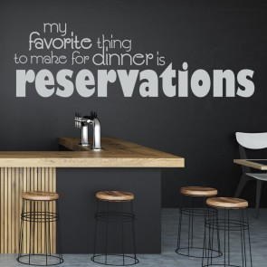 My Favourite Thing To Make For Dinner Is Reservations Wall Sticker Kitchen Quote Wall Art