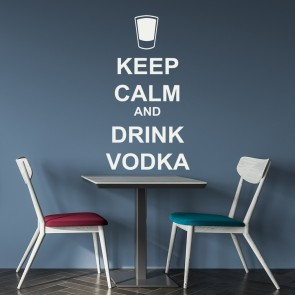 Keep Calm And Drink Vodka Wall Sticker Keep Calm Wall Art