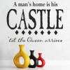 A Man's Home Is His Castle 'Til The Queen Arrives Home Quotes Wall Sticker Decal