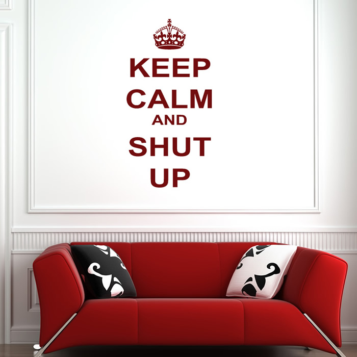 Keep Calm And Shut Up Wall Sticker Keep Calm Wall Art
