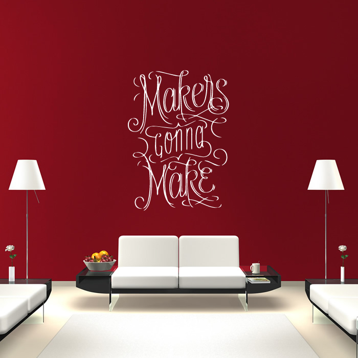 Makers Gonna Make Life And Inspirational Quote Wall Sticker Home Decor Art Decal
