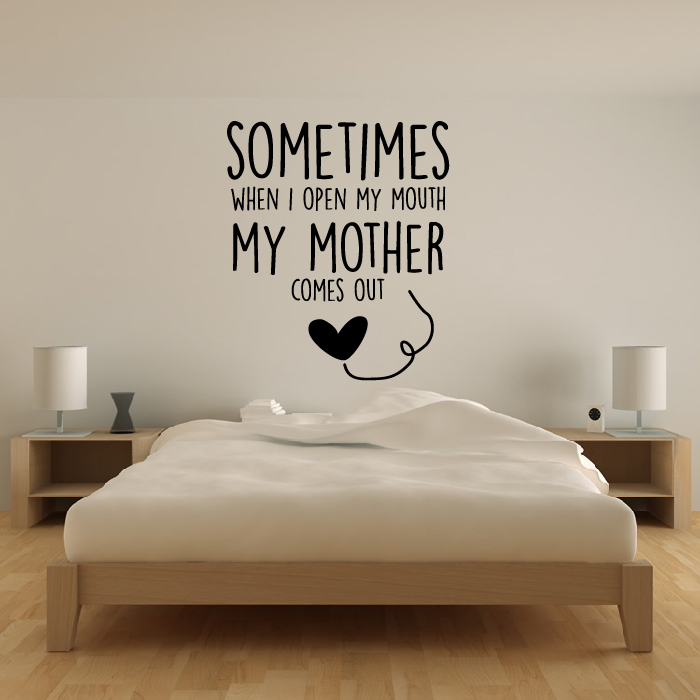 When I Open My Mouth My Mother Come Out Wall Art Wall Sticker Quote