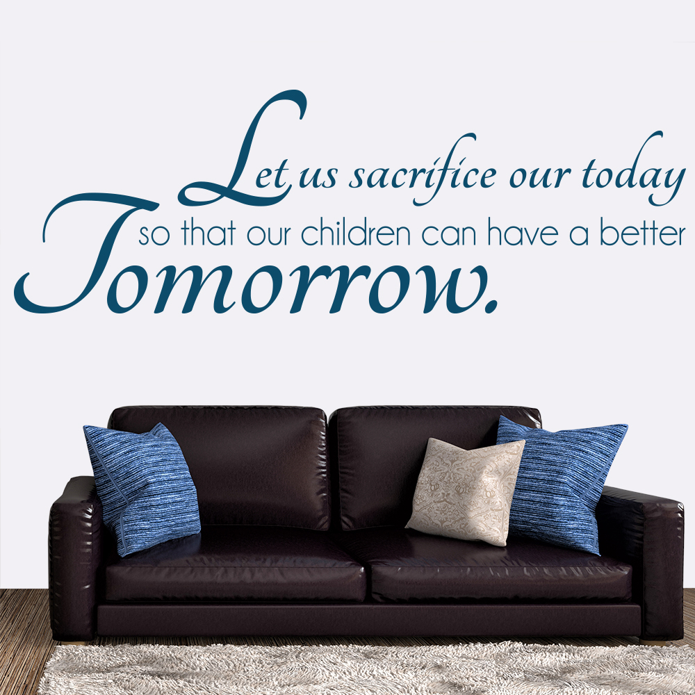 Let Us Sacrifice Our Today Quote Inspirational Wall Sticker Home Decor Art Decal
