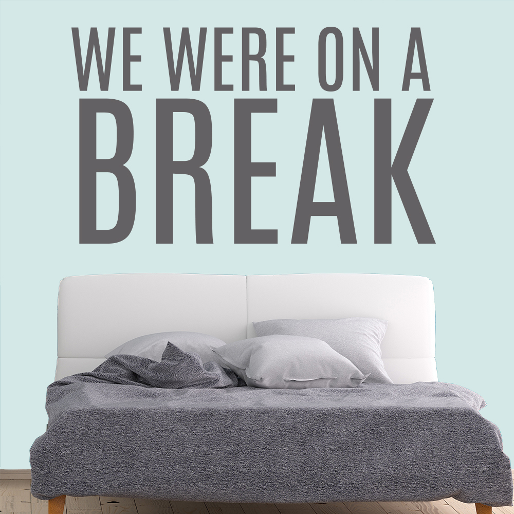 We Were On A Break Friends Quote TV & Film Wall Stickers Home Comedy Art Decals