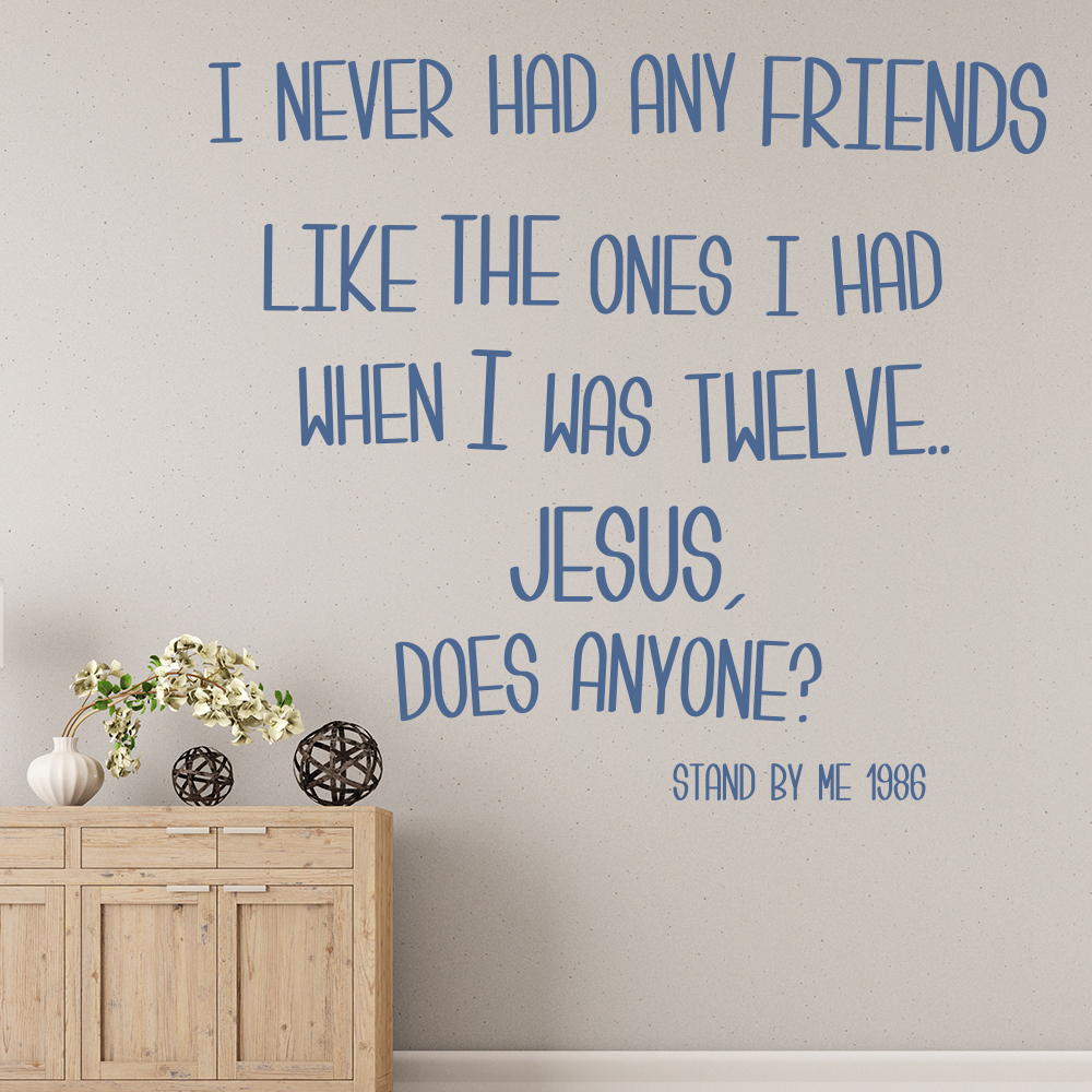 Stand By Me I Never Had Any Friends Like The Ones Film Wall Stickers Home Decals