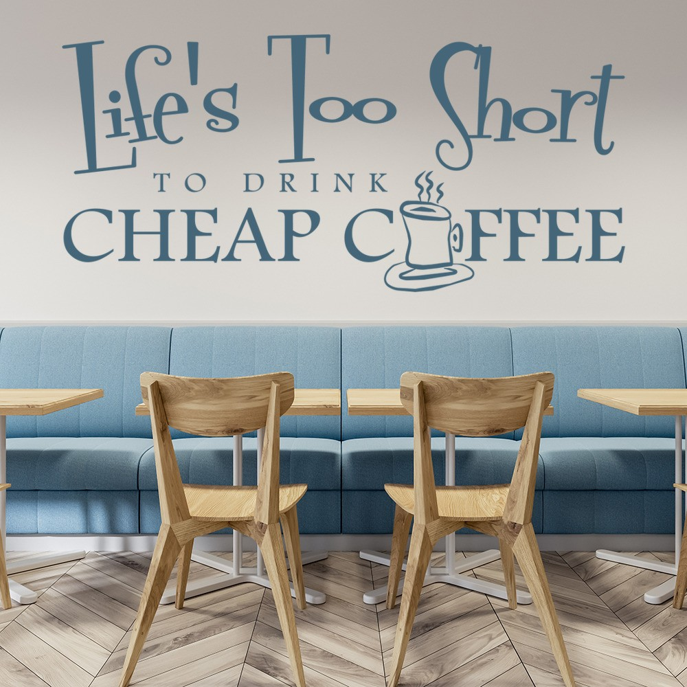 Life S Too Short To Drink Cheap Coffee Wall Sticker Coffee